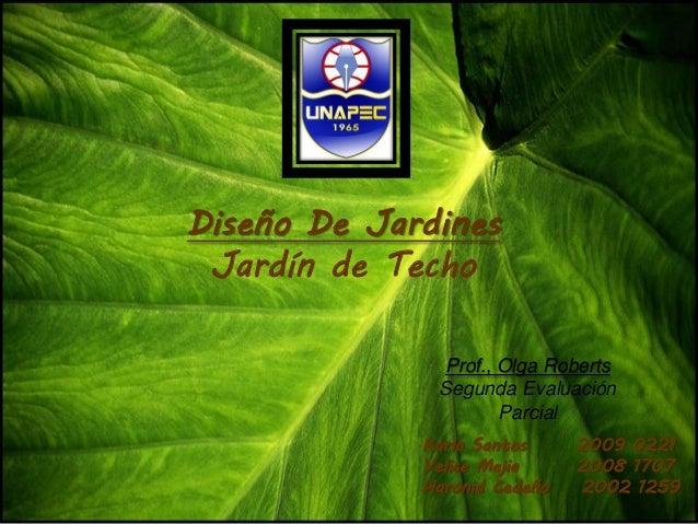 Diseño De Jardines Jardín de Techo              Prof., Olga Roberts              Segunda Evaluación                     Pa...