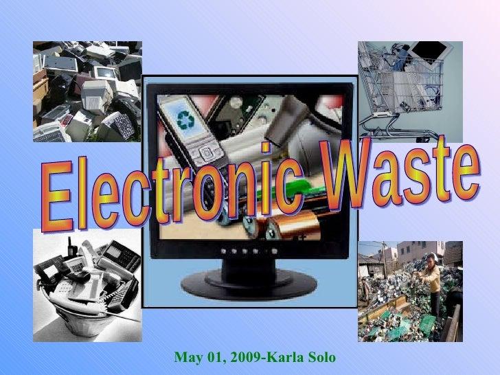 May 01, 2009-Karla Solo Electronic Waste