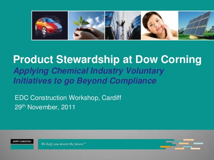 Product Stewardship at Dow CorningApplying Chemical Industry VoluntaryInitiatives to go Beyond ComplianceEDC Construction ...