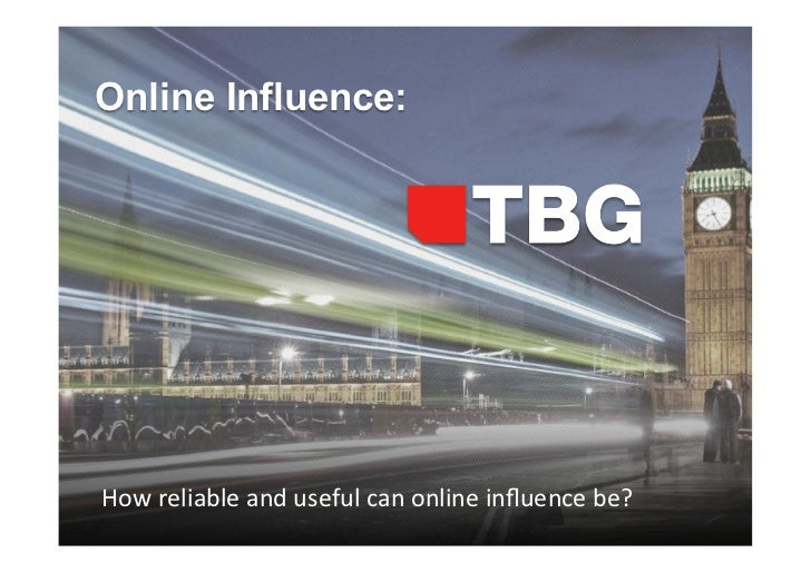 Online Influence:How reliable and useful can online influence be?                                    © 20...