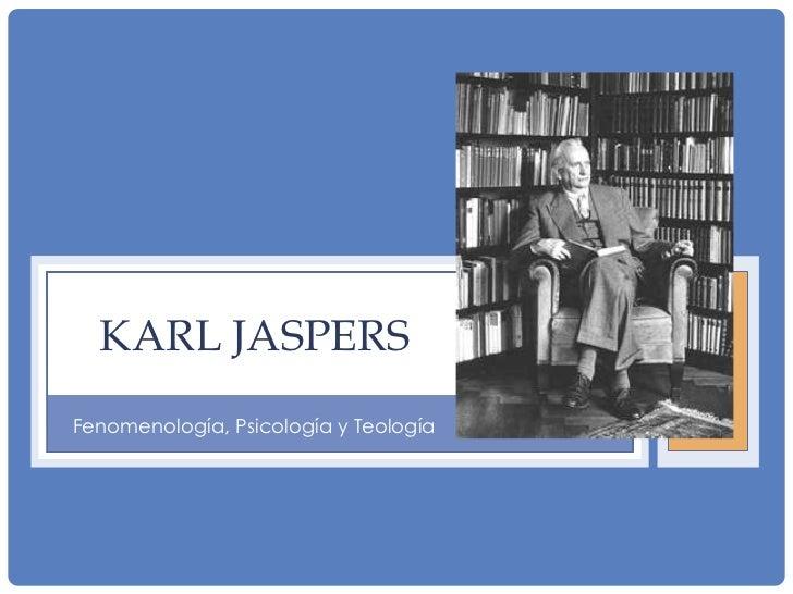 KARL JASPERSFenomenología, Psicología y Teología