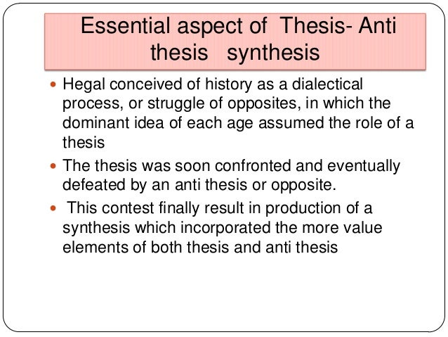 thesis anti thesis synthesis Other people with their differences may also be right so the saying goes clichéd perhaps, this pithy proverb is a cornerstone of the ib mission it is suggested that people, through time and space and for a big bunch of reasons, understand the world in a plurality of different ways.