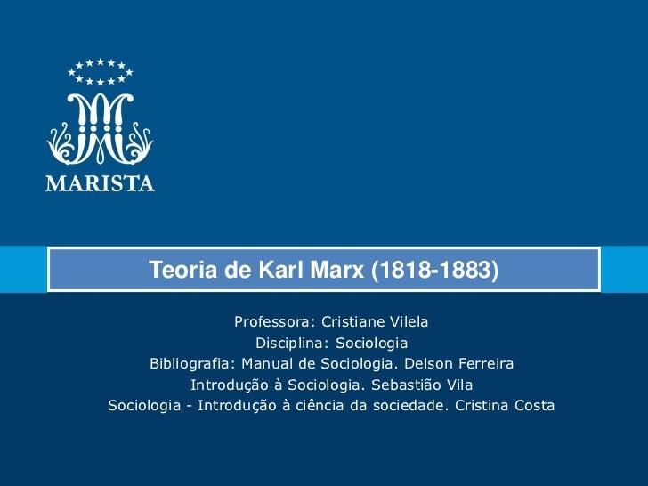 Teoria de Karl Marx (1818-1883)                   Professora: Cristiane Vilela                      Disciplina: Sociologia...