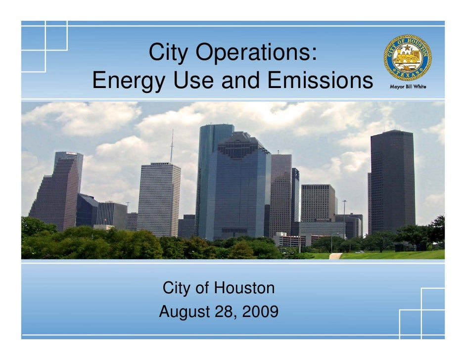 City Operations: Energy Use and Emissions          City of Houston      August 28, 2009