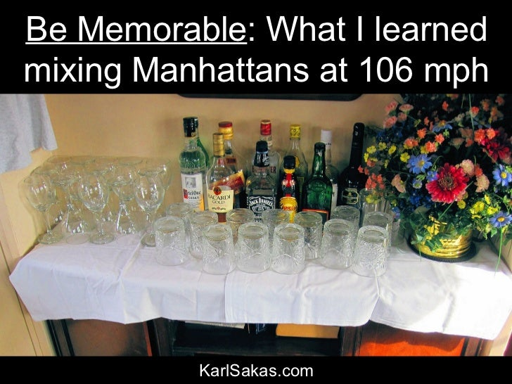 Be memorable: What I learned mixing Manhattans at 106 mph