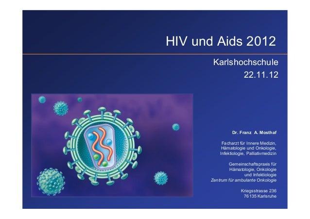 HIV und Aids 2012       Karlshochschule              22.11.12                Dr. Franz A. Mosthaf           Facharzt für I...