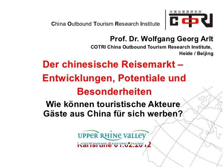 Prof. Dr. Wolfgang Georg Arlt COTRI China Outbound Tourism Research Institute,  Heide / Beijing Der chinesische Reisemarkt...