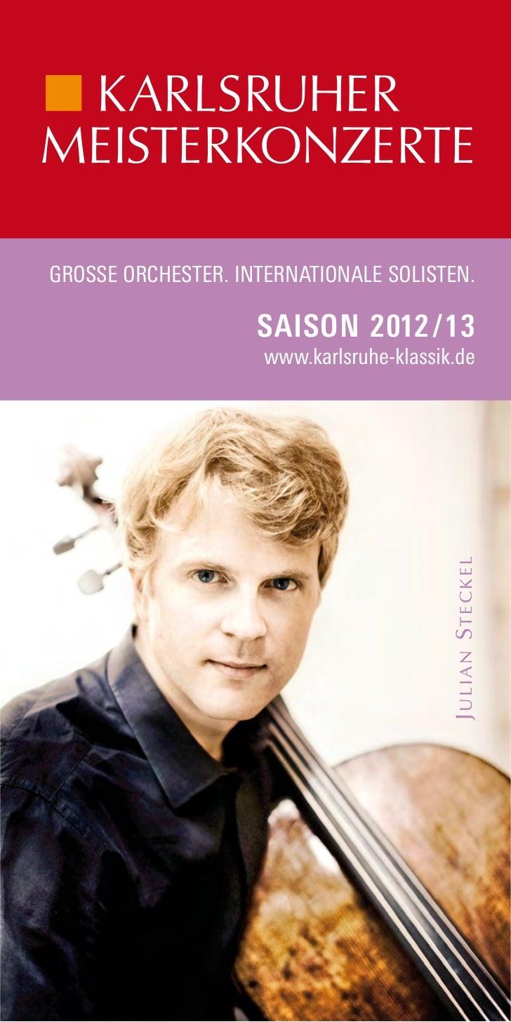 GROSSE ORCHESTER. INTERNATIONALE SOLISTEN.                    SAISON 2012 /13                     www.karlsruhe-klassik.de...