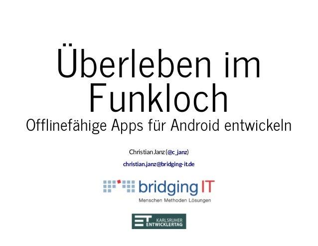 Überleben im FunklochOfflinefähige Apps für Android entwickeln ChristianJanz( )@c_janz christian.janz@bridging-it.de