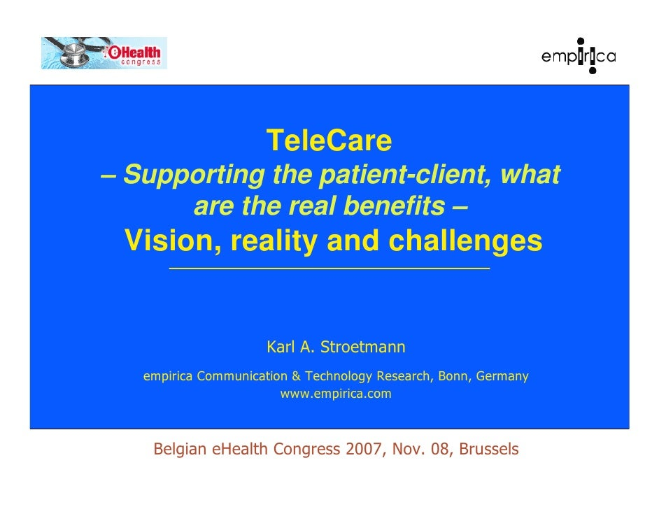 TeleCare – Supporting the patient-client, what       are the real benefits –  Vision, reality and challenges              ...