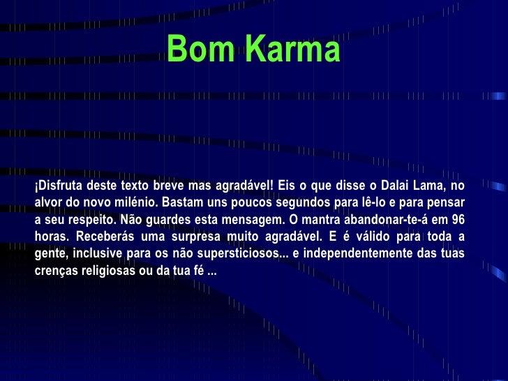 Bom Karma ¡Disfruta deste texto breve mas agradável! Eis o que disse o Dalai Lama, no alvor do novo milénio. Bastam uns po...