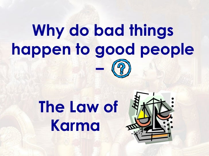 Why do bad things happen to good people –   The Law of Karma