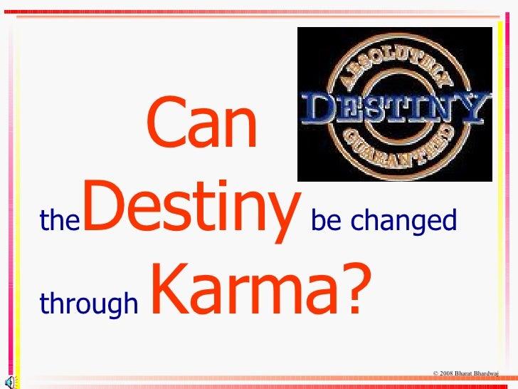 Can   the Destiny   be changed   through   Karma? © Bharat Bhardwaj 2008
