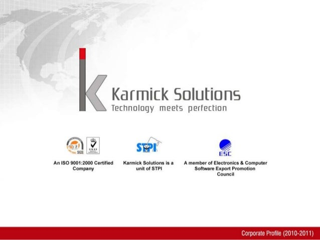 Karmick Solutions 2 The name Karmick comes from the Hindu faith in 'Karma' or Action. We believe that the work we do and t...