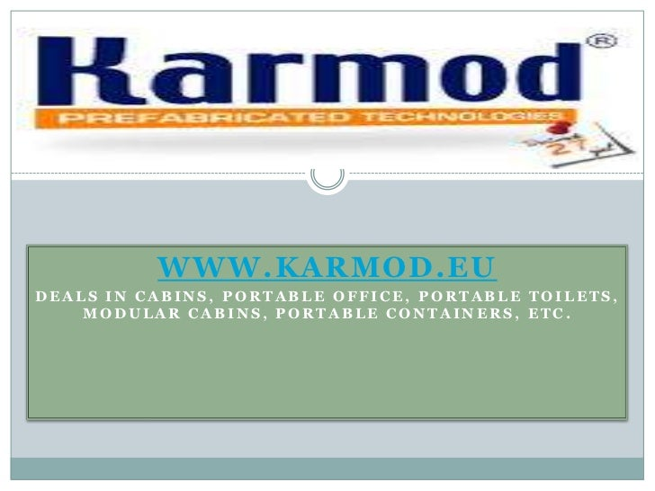 WWW.KARMOD.EUDEALS IN CABINS, PORTABLE OFFICE, PORTABLE TOILETS,    MODULAR CABINS, PORTABLE CONTAINERS, ETC.