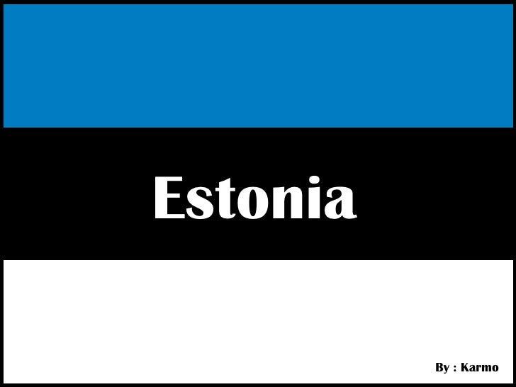 Estonia By : Karmo
