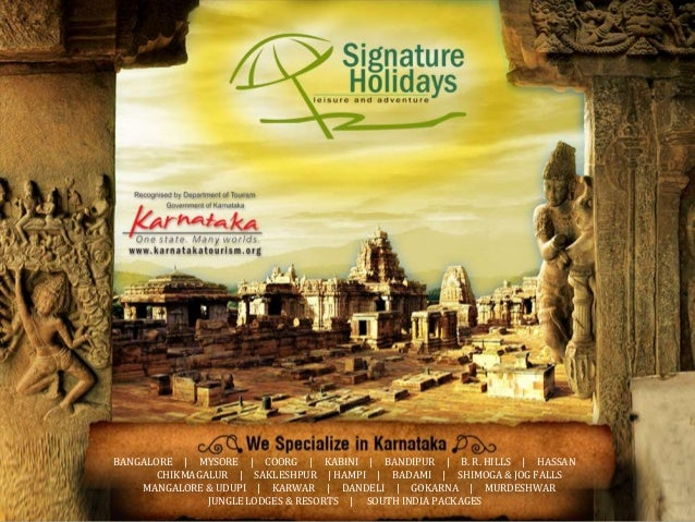 BANGALORE | MYSORE | COORG | KABINI | BANDIPUR | B. R. HILLS | HASSAN       CHIKMAGALUR | SAKLESHPUR | HAMPI | BADAMI | SH...