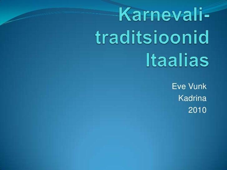 Karnevali-traditsioonid Itaalias<br />Eve Vunk<br />Kadrina<br />2010<br />