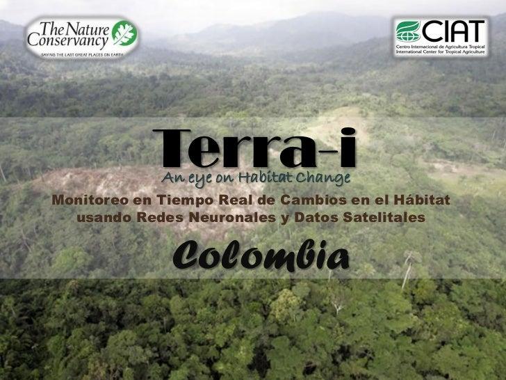 Terra-i             An eye on Habitat ChangeMonitoreo en Tiempo Real de Cambios en el Hábitat  usando Redes Neuronales y D...