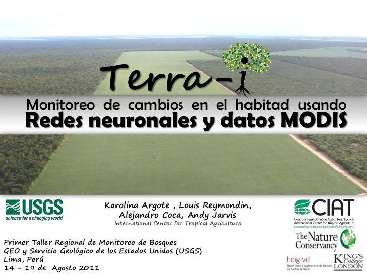 Terra -      Monitoreo de cambios en el habitad usando     Redes neuronales y datos MODIS                          Karolin...