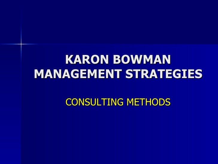 KARON BOWMAN MANAGEMENT STRATEGIES CONSULTING METHODS