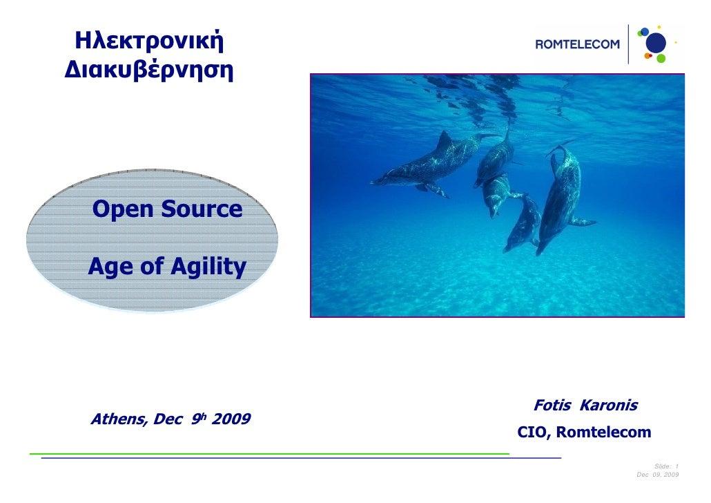 Ηλεκτρονική ∆ιακυβέρνηση      Open Source   Age of Agility                                 Fotis Karonis  Athens, Dec   9h...