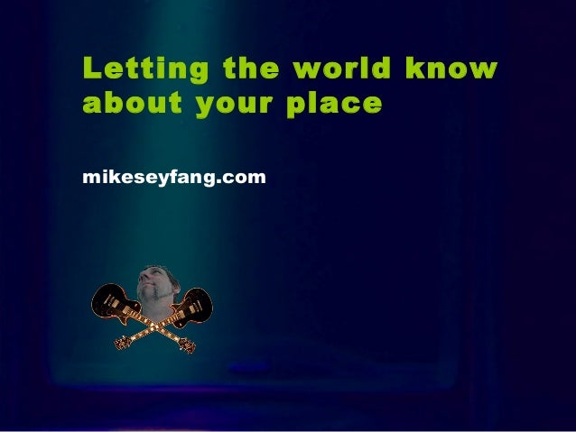Letting the world know about your place mikeseyfang.com