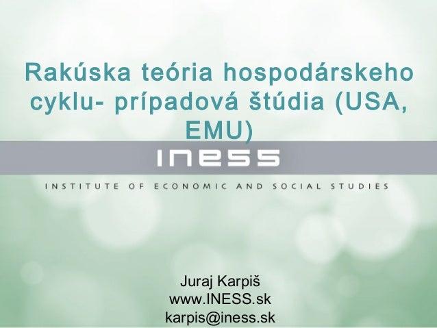 Rakúska teória hospodárskehocyklu- prípadová štúdia (USA,EMU)Juraj Karpišwww.INESS.skkarpis@iness.sk