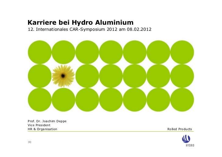 Karriere bei Hydro Aluminium12. Internationales CAR-Symposium 2012 am 08.02.2012Prof. Dr. Joachim DeppeVice PresidentHR & ...