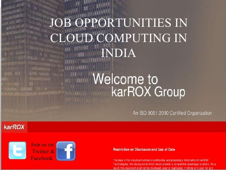 JOB OPPORTUNITIES IN CLOUD COMPUTING IN INDIA Join us on  Twitter & Facebook