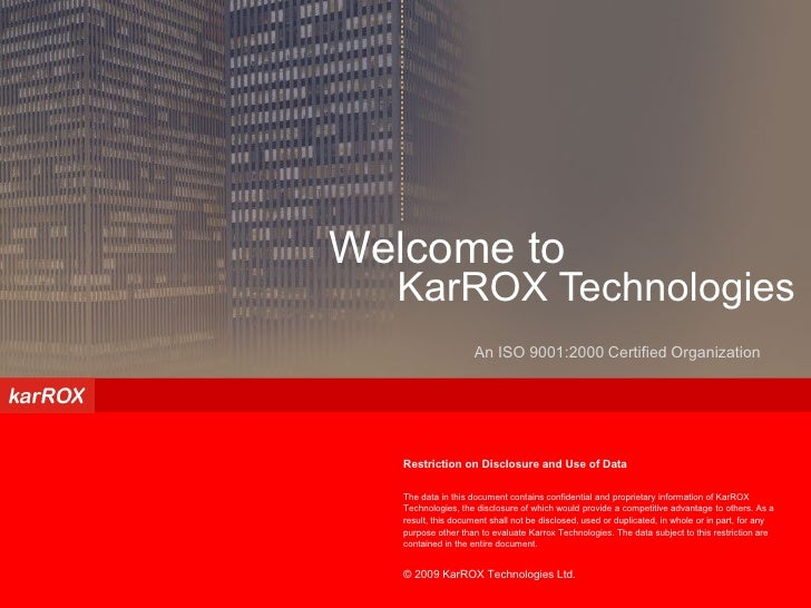 Confidential – Not for Circulation     Welcome to   KarROX Technologies                      An ISO 9001:2000 Certified Or...