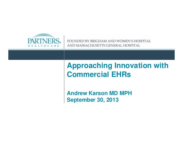 Approaching Innovation with Commercial EHRs Andrew Karson MD MPH September 30, 2013