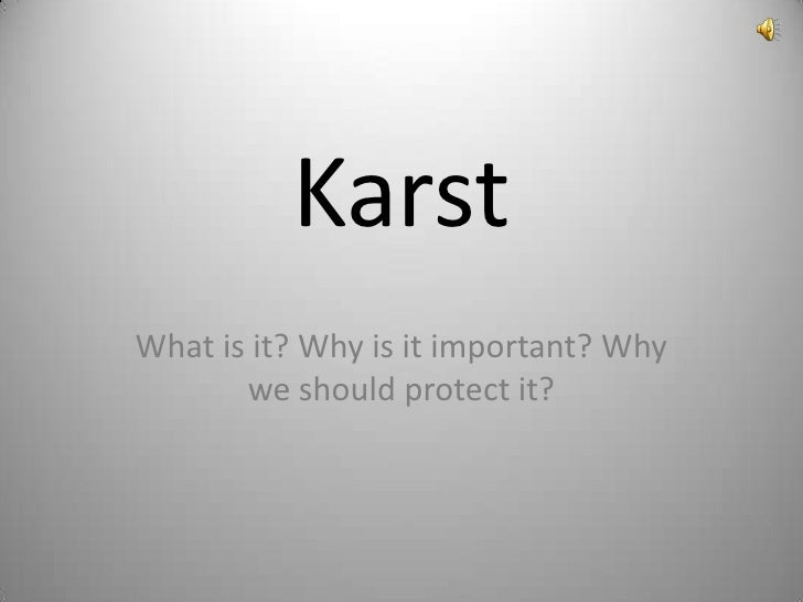 KarstWhat is it? Why is it important? Why       we should protect it?