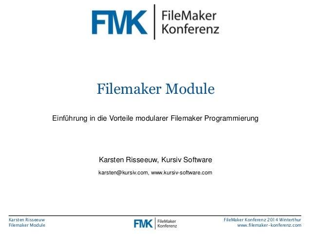 Karsten Risseeuw  Filemaker Module  FileMaker Konferenz 2014 Winterthur  www.filemaker-konferenz.com  Filemaker Module  Ei...