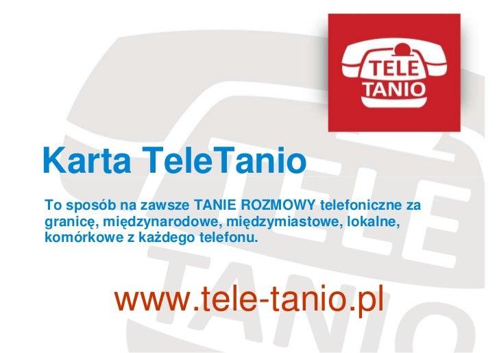Karta TeleTanioTo sposób na zawsze TANIE ROZMOWY telefoniczne zagranicę, międzynarodowe, międzymiastowe, lokalne,komórkowe...