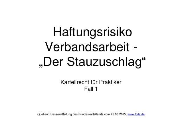 """Haftungsrisiko Verbandsarbeit - """"Der Stauzuschlag"""" Kartellrecht für Praktiker Fall 1 Quellen: Pressemitteilung des Bundesk..."""