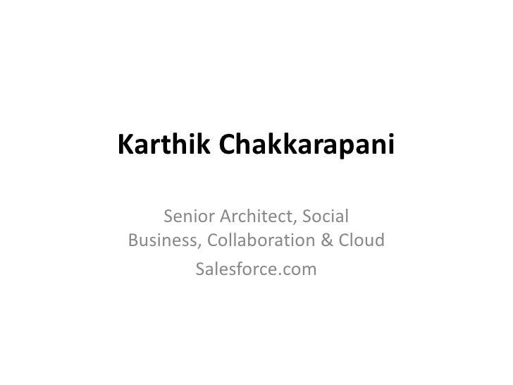 Karthik Chakkarapani    Senior Architect, SocialBusiness, Collaboration & Cloud        Salesforce.com