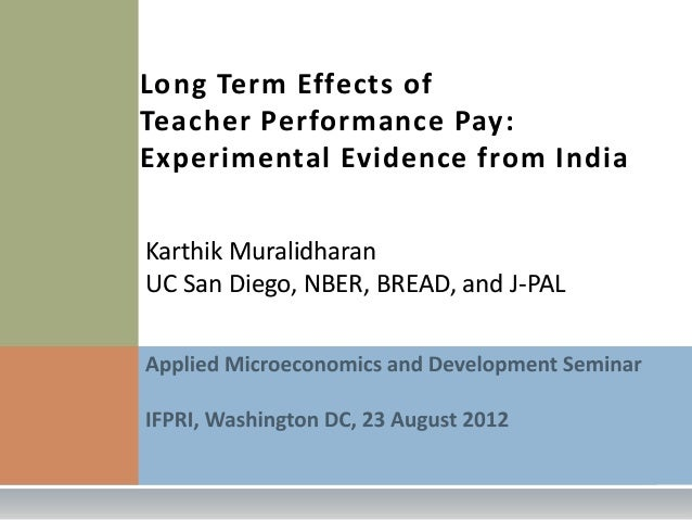 Long Term Effects ofTeacher Performance Pay:Experimental Evidence from IndiaKarthik MuralidharanUC San Diego, NBER, BREAD,...