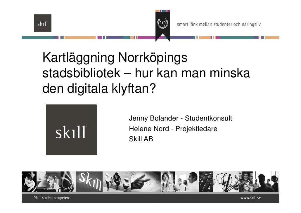 Kartläggning Norrköpings stadsbibliotek – hur kan man minska den digitala klyftan?                Jenny Bolander - Student...