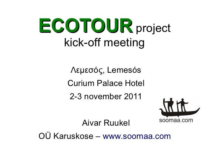 ECOTOUR project     kick-off meeting       Λεμεσός, Lemesós      Curium Palace Hotel      2-3 november 2011         Aivar ...