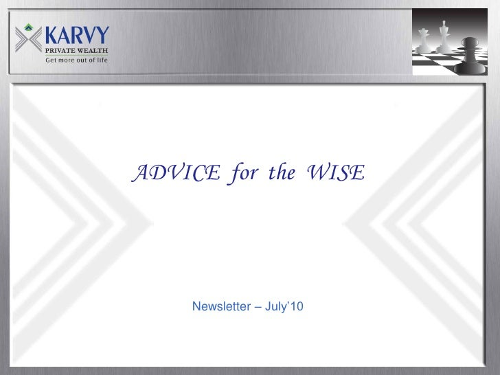 ADVICE for the WISE         Newsletter – July'10