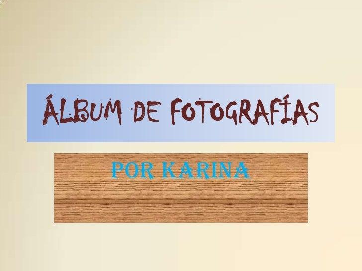 Álbum de fotografías<br />Por Karina <br />