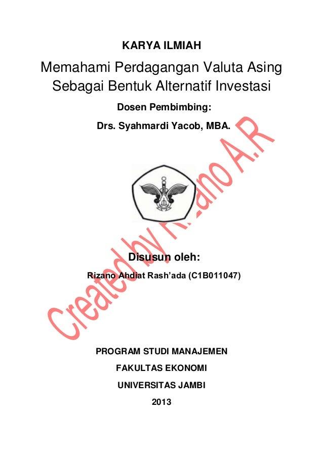 KARYA ILMIAHMemahami Perdagangan Valuta AsingSebagai Bentuk Alternatif InvestasiDosen Pembimbing:Drs. Syahmardi Yacob, MBA...