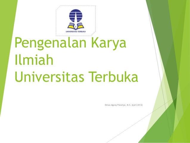 Pengenalan Karya Ilmiah Universitas Terbuka Dimas Agung Prasetyo, M.S. (April 2013)
