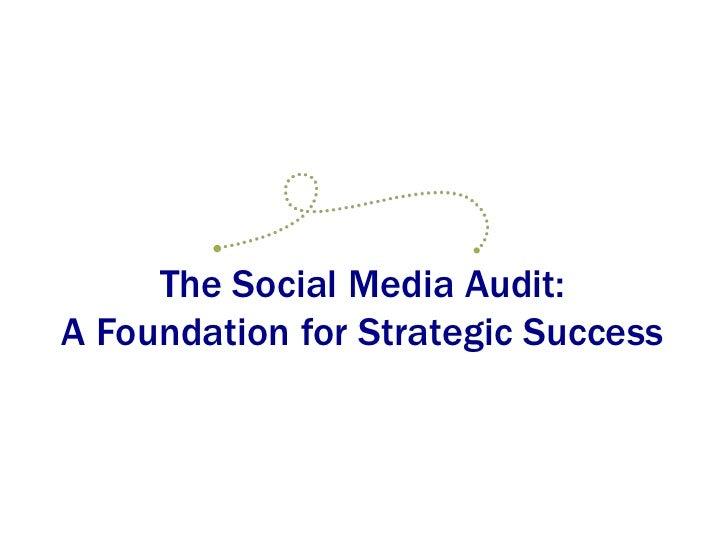 The Social Media Audit:<br />A Foundation for Strategic Success<br />