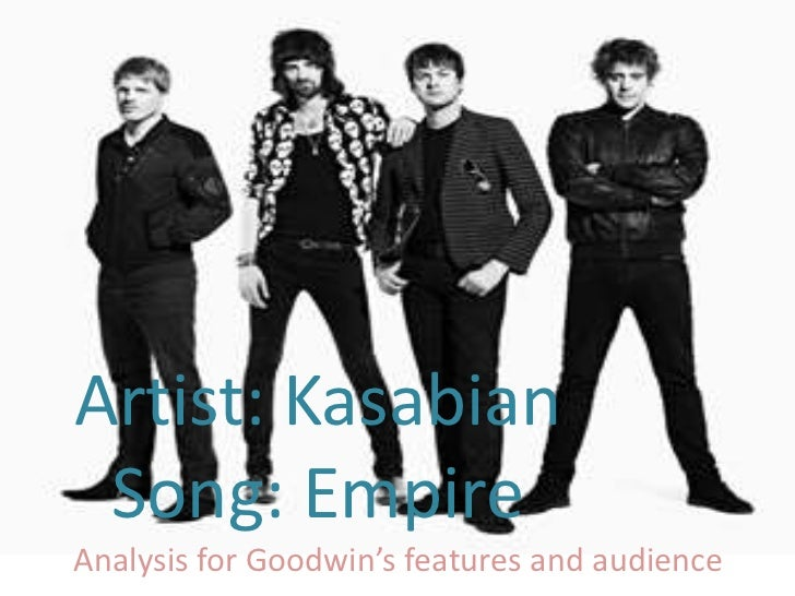Artist: Kasabian Song: EmpireAnalysis for Goodwin's features and audience
