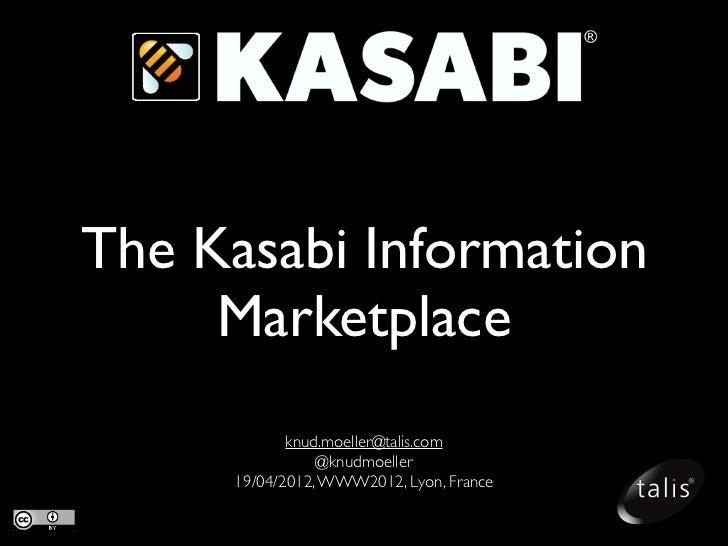 The Kasabi Information     Marketplace            knud.moeller@talis.com                @knudmoeller     19/04/2012, WWW20...