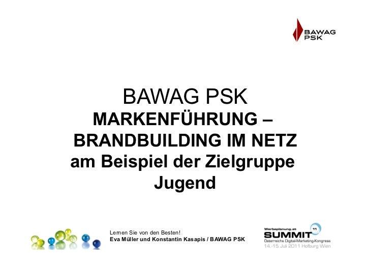 BAWAG PSK  MARKENFÜHRUNG –BRANDBUILDING IM NETZam Beispiel der Zielgruppe         Jugend    Lernen Sie von den Besten!    ...
