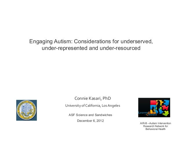 Engaging Autism: Considerations for underserved,    under-represented and under-resourced	                       Connie	  ...