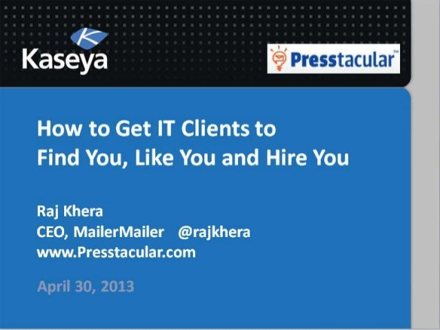 Kaseya Connect 2013: How to Get IT Clients to Find You, Like You and Hire You